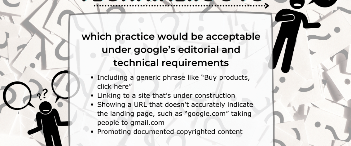 which practice would be acceptable under google's editorial and technical requirements