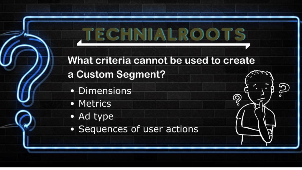 What criteria cannot be used to create a Custom Segment?
