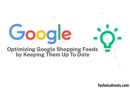 Optimizing Google Shopping Feeds by Keeping Them Up To Date